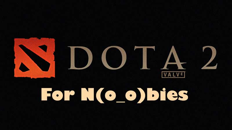Duniaku Guide: DotA 2 For Noobies